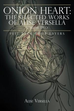 Onion Heart: The Selected Works of Alise Versella