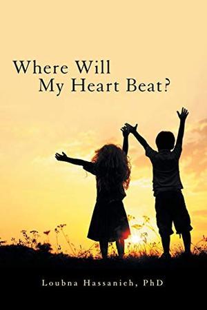 WHERE WILL MY HEART BEAT?