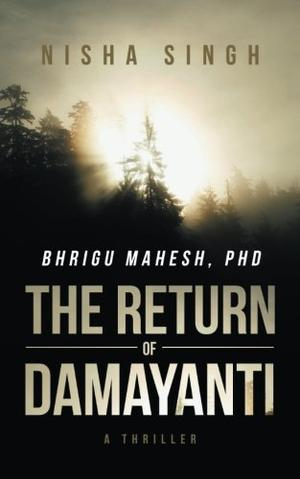 BHRIGU MAHESH, PHD: THE RETURN OF DAMAYANTI