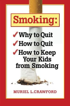 Smoking: Why to Quit How to Quit How to Keep Your Kids From Smoking