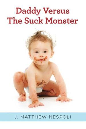Daddy Versus The Suck Monster