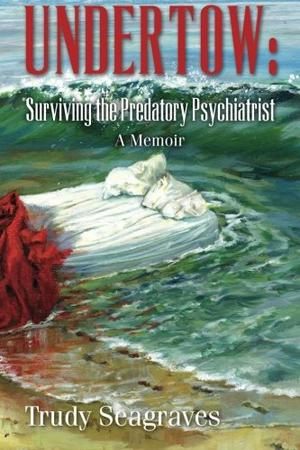 Undertow: Surviving the Predatory Psychiatrist