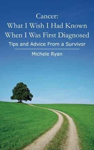Cancer: What I Wish I Had Known When I Was First Diagnosed
