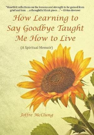 How Learning to Say Goodbye Taught Me How to Live