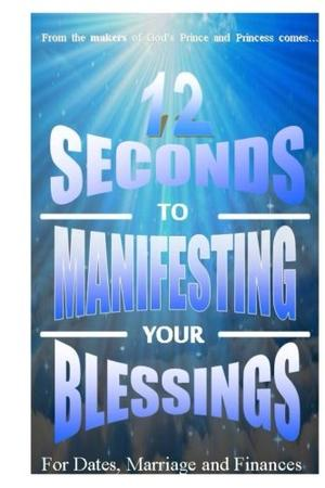12 Seconds to Manifesting Your Blessings for Dates, Marriage and Finances