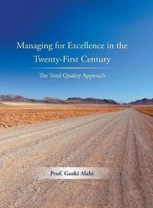 MANAGING FOR EXCELLENCE IN THE TWENTY-FIRST CENTURY