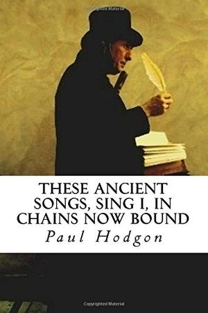 These Ancient Songs, Sing I, In Chains Now Bound