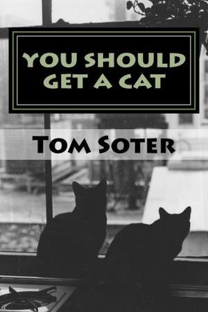 YOU SHOULD GET A CAT