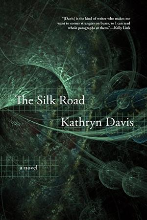 THE SILK ROAD by Kathryn Davis | Kirkus Reviews