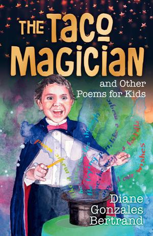 THE TACO MAGICIAN AND OTHER POEMS FOR CHILDREN / EL MAGO DE LOS TACOS Y OTROS POEMAS PARA NINOS