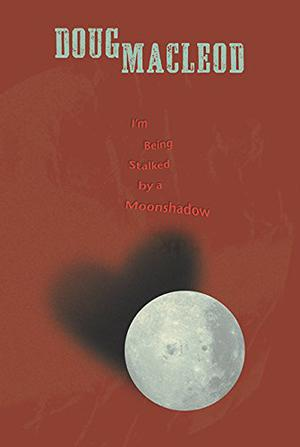 I'M BEING STALKED BY A MOONSHADOW