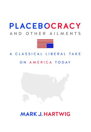 PLACEBOCRACY AND OTHER AILMENTS
