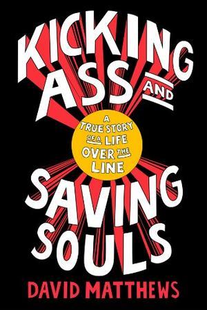 KICKING ASS AND SAVING SOULS
