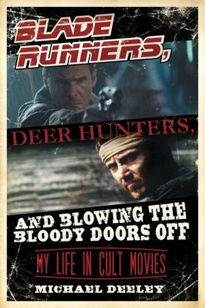 BLADE RUNNERS, DEER HUNTERS, AND BLOWING THE BLOODY DOORS OFF