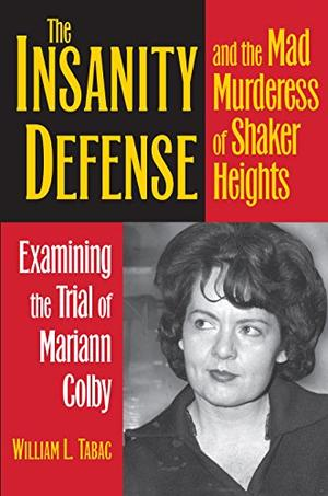 THE INSANITY DEFENSE AND THE MAD MURDERESS OF SHAKER HEIGHTS