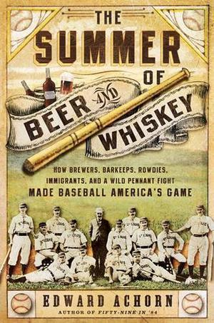 The Summer Of Beer And Whiskey By Edward Achorn Kirkus Reviews