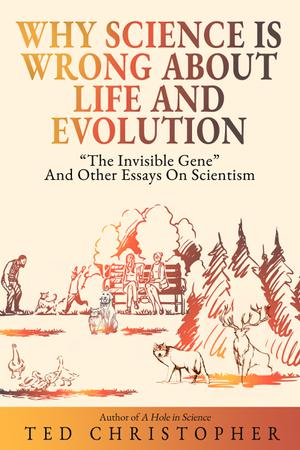 WHY SCIENCE IS WRONG ABOUT LIFE AND EVOLUTION