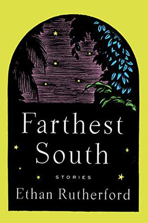 FARTHEST SOUTH & OTHER STORIES