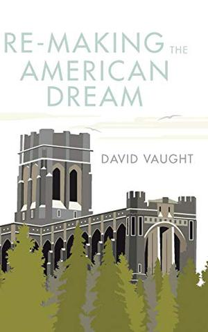 RE-MAKING THE AMERICAN DREAM