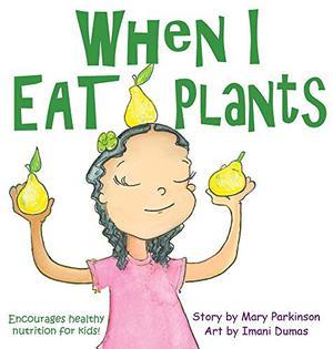 WHEN I EAT PLANTS
