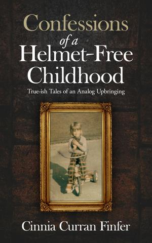 CONFESSIONS OF A HELMET-FREE CHILDHOOD