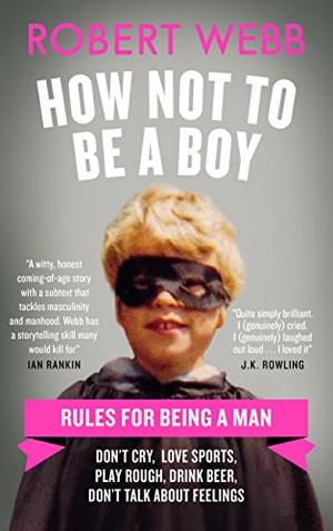 HOW NOT TO BE A BOY