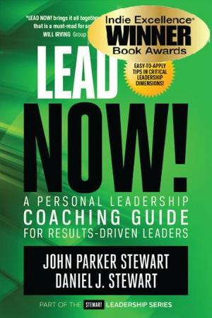 Lead Now! by John Parker Stewart , Daniel J  Stewart