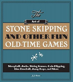 THE ART OF STONE-SKIPPING AND OTHER FUN OLD-TIME GAMES