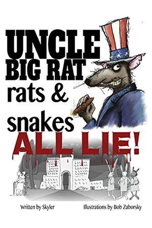 UNCLE BIG RAT, RATS & SNAKES ALL LIE!