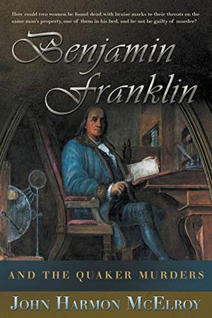 BENJAMIN FRANKLIN AND THE QUAKER MURDERS