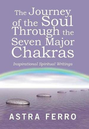THE JOURNEY OF THE SOUL THROUGH THE SEVEN MAJOR CHAKRAS