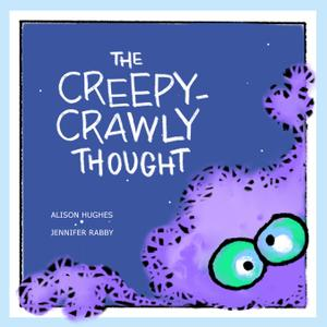 THE CREEPY-CRAWLY THOUGHT