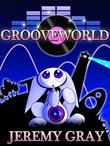 Grooveworld by Jeremy Gray
