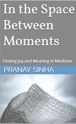 IN THE SPACE BETWEEN MOMENTS by Pranay  Sinha