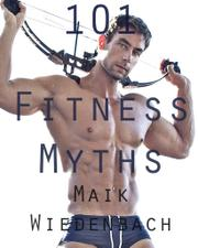 101 FITNESS MYTHS by Maik Wiedenbach