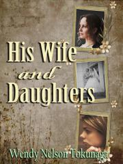 HIS WIFE AND DAUGHTERS by Wendy Nelson Tokunaga
