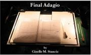 FINAL ADAGIO by Giselle Stancic