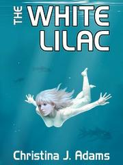 THE WHITE LILAC by Christina J.  Adams
