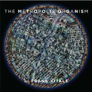 THE METROPOLIS ORGANISM by Frank Vitale