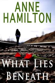 WHAT LIES BENEATH by Anne Hamilton