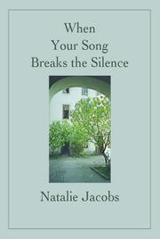 WHEN YOUR SONG BREAKS THE SILENCE by Natalie Jacobs