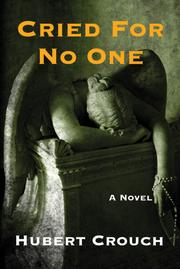 CRIED FOR NO ONE by Hubert A. Crouch