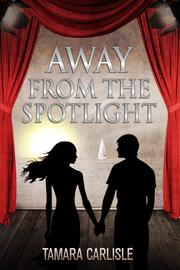 AWAY FROM THE SPOTLIGHT by Tamara Carlisle