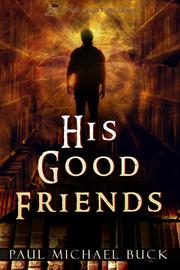 HIS GOOD FRIENDS by Paul Michael Buck