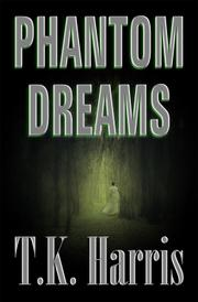 PHANTOM DREAMS by T.K. Harris