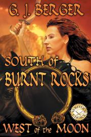 SOUTH OF BURNT ROCKS WEST OF THE MOON by George J. Berger