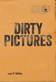 DIRTY PICTURES by Leo F. White