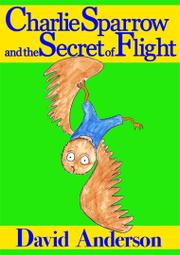 Charlie Sparrow and the Secret of Flight by David Anderson