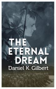 THE ETERNAL DREAM by Daniel K. Gilbert