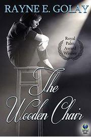THE WOODEN CHAIR  by Rayne E. Golay